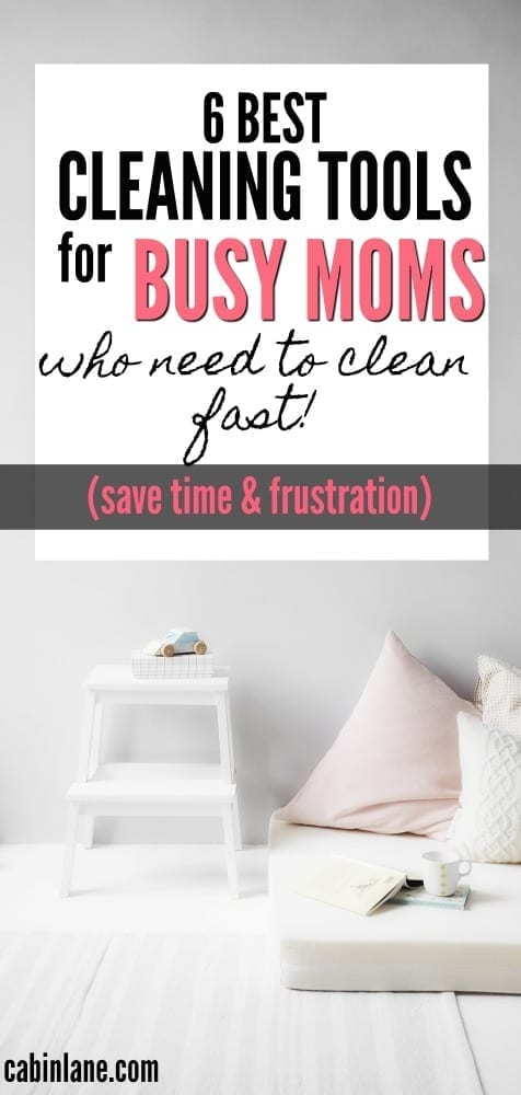 Hate living in a messy home but don't have hours to devote to cleaning? These are the six best cleaning tools for busy moms who need to clean FAST! #cleaning #organizing