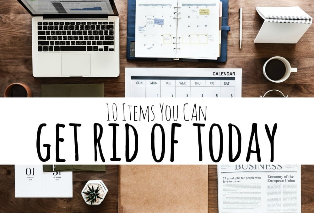 Items you can get rid of right now