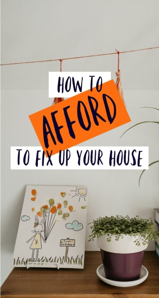 If you want to fix up your house but short on funds, don't lose faith. Here's how to afford to fix up your house, even on a small budget.