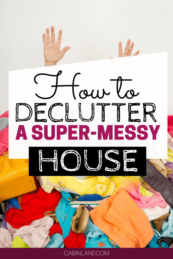 Dealing with a huge mess? Fight the overwhelm with these simple steps. Here's how to declutter a messy house, with step-by-step instructions.