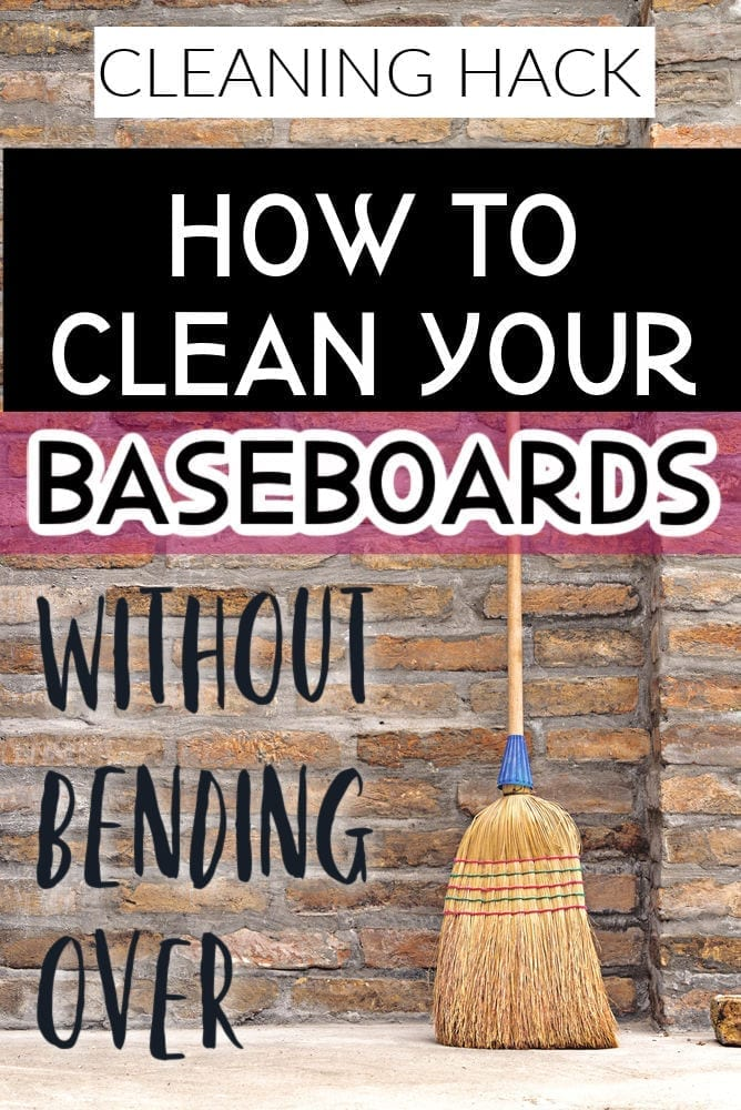How to clean your baseboards without bending over.