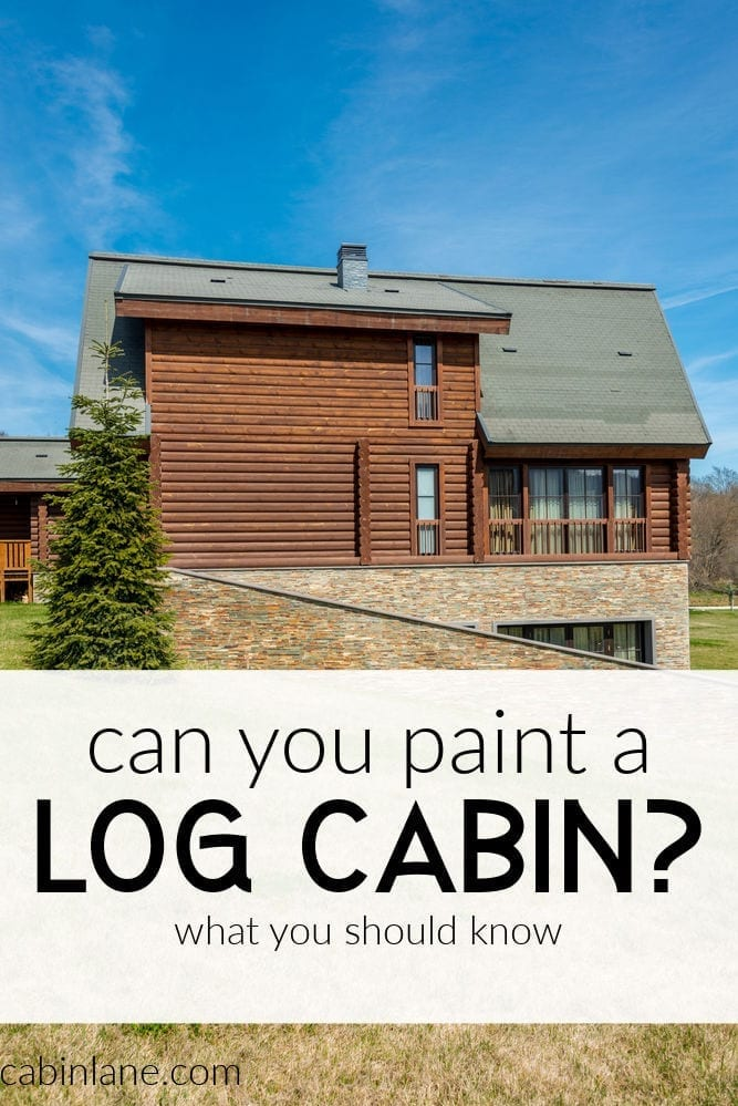 Interested in painting a log cabin? Don't. Painting your cabin could lead to major issues down the road. Try this instead.