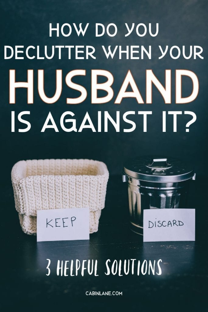 """Is your spouse keeping your from having the clutter free house of your dreams? If your answer """"yes"""" here's what to do."""